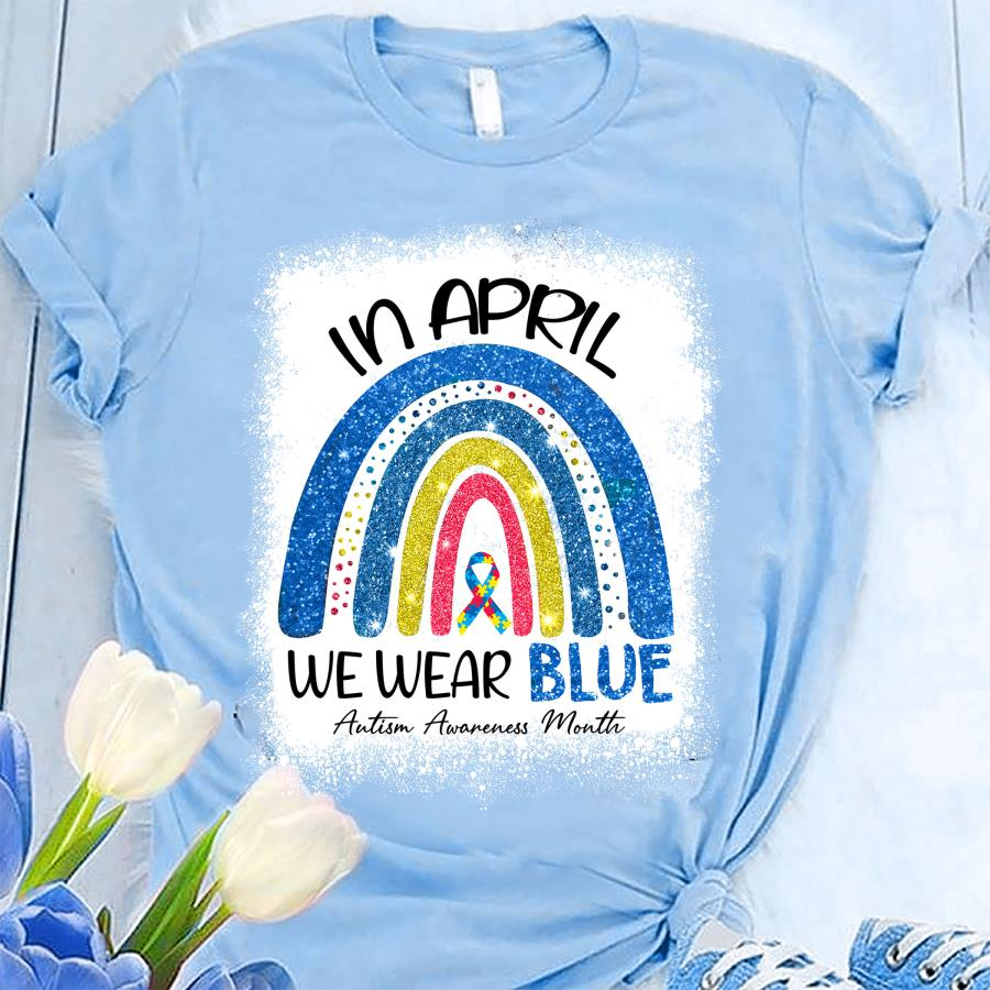 Autism Rainbow In April We Wear Blue shirt