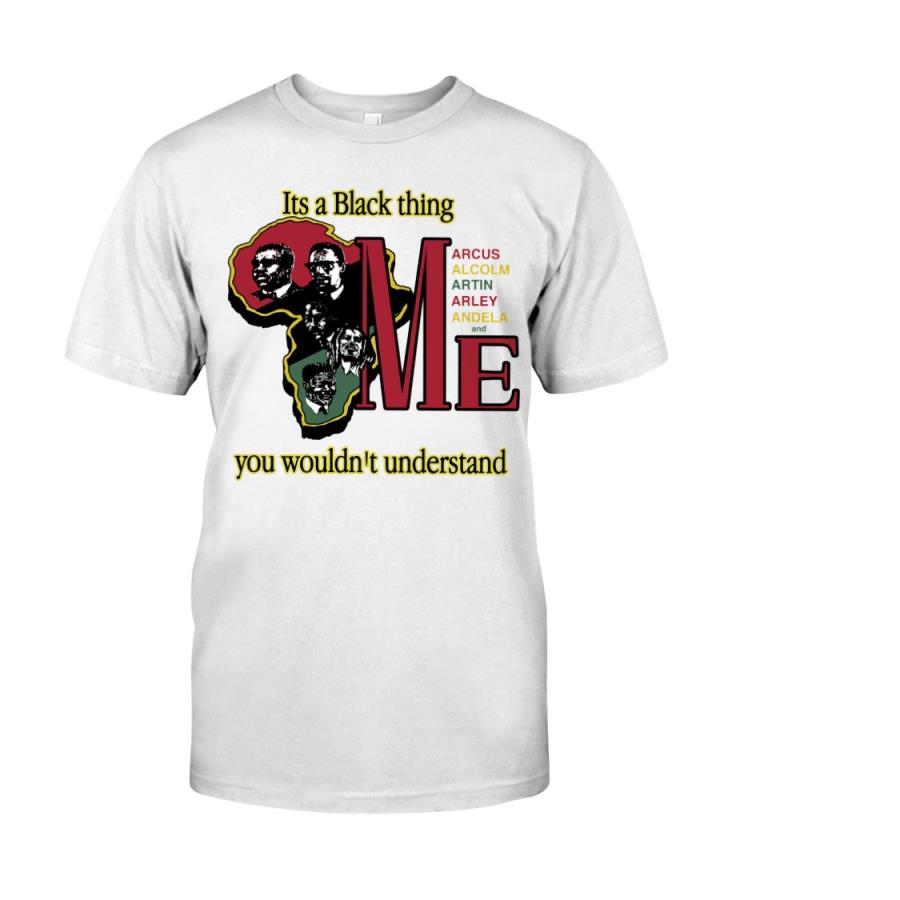 It's A Black Thing Marcus Malcolm Martin Marley Mandela And Me Shirt