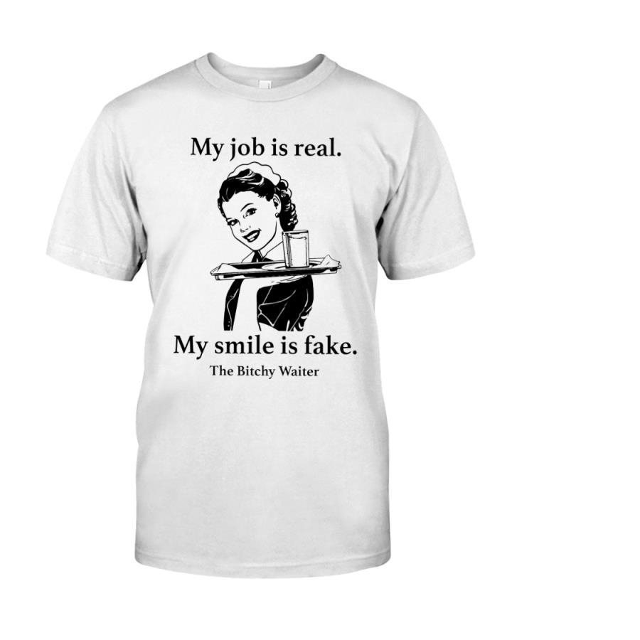 My Job Is Real My Smile Is Fake Shirt unisex, hoodie, sweatshirt