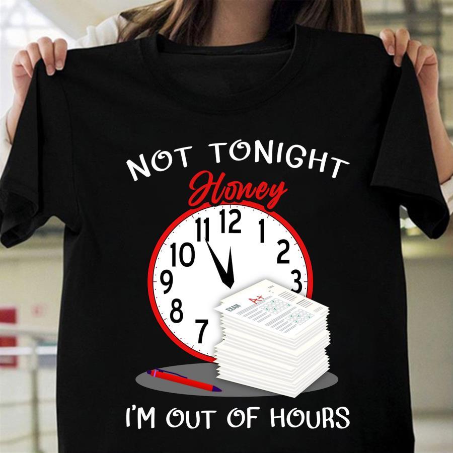 Not tonight honey I'm out of hours s unisex, hoodie, sweatshirt