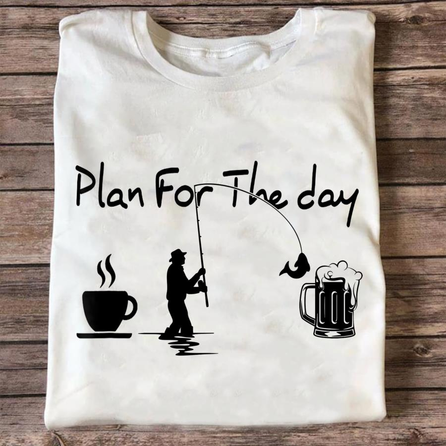 Plan for the day coffee fishing and bear shirt