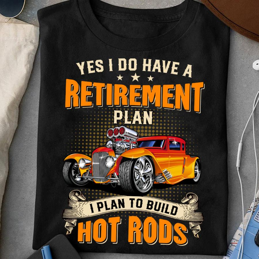 Retirement plan to build hot rods shirt