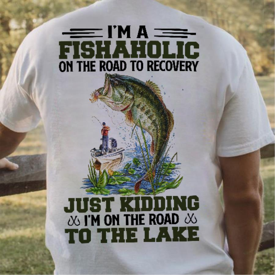 I'm a fishaholic on the road to recovery just kidding i_m on the road to the lake shirt