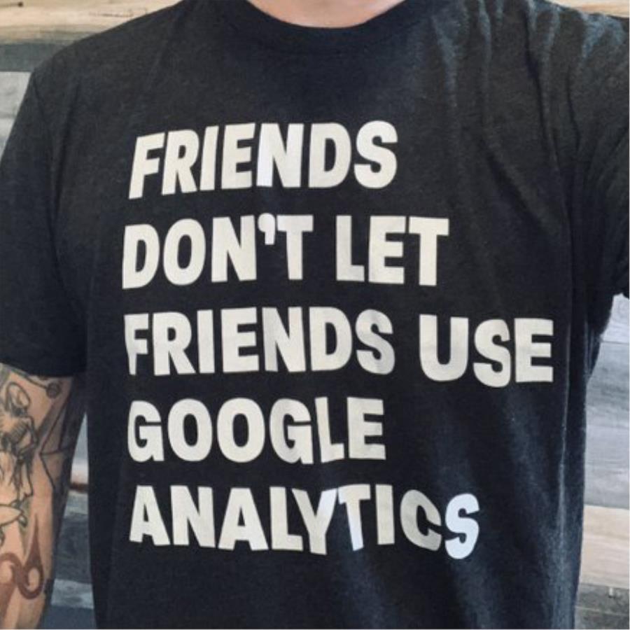 Friends Dont Let Friends Use Google Analytics shirt