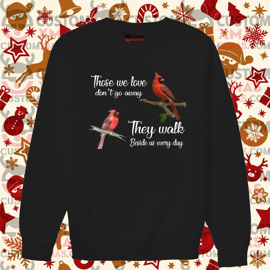 Birds Those we love don't go away they walk beside us everyday sweater