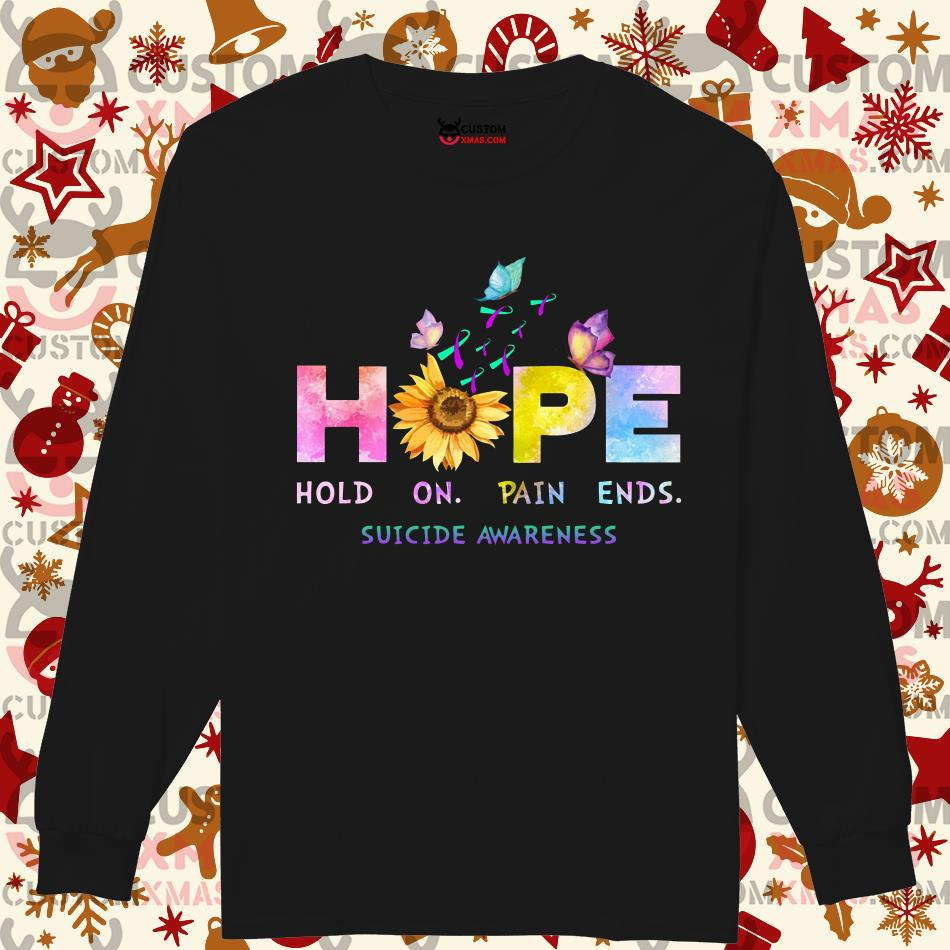Hope Hold On Pain Ends Suicide Awareness Longsleeved
