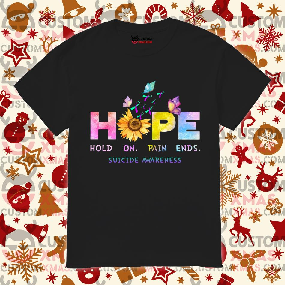 Hope Hold On Pain Ends Suicide Awareness shirt