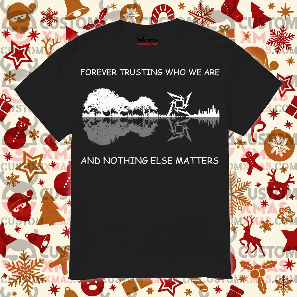 Metallica guitar lake Forever trusting who we are and nothing else matters shirt