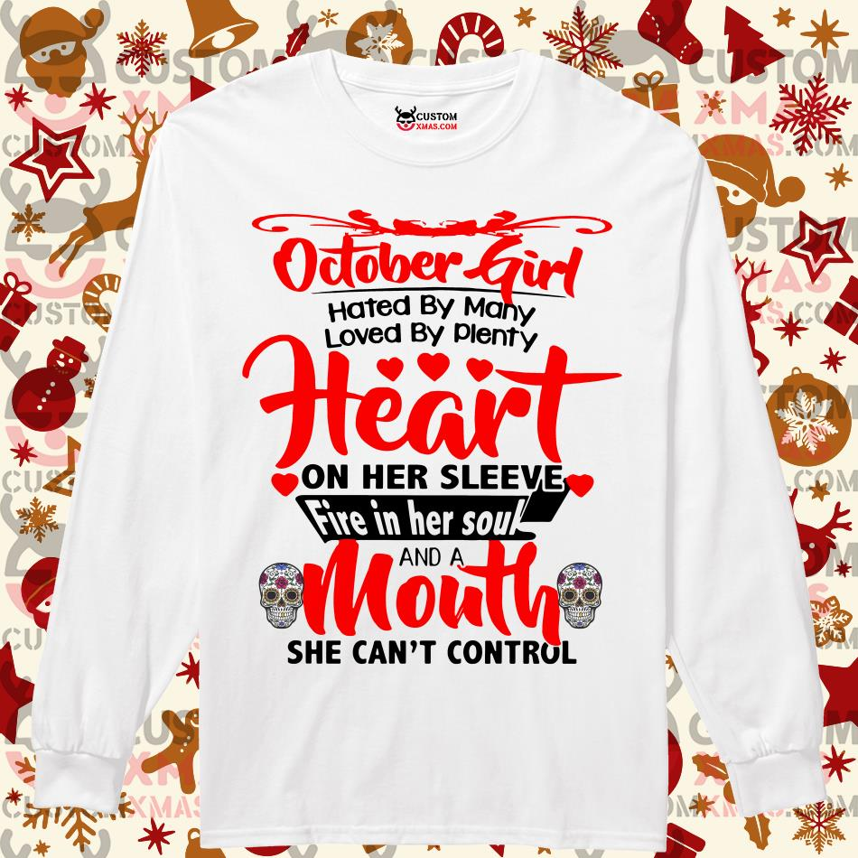 October girl hated by many loved by plenty heart on her sleeve fire in her soul Longsleeved