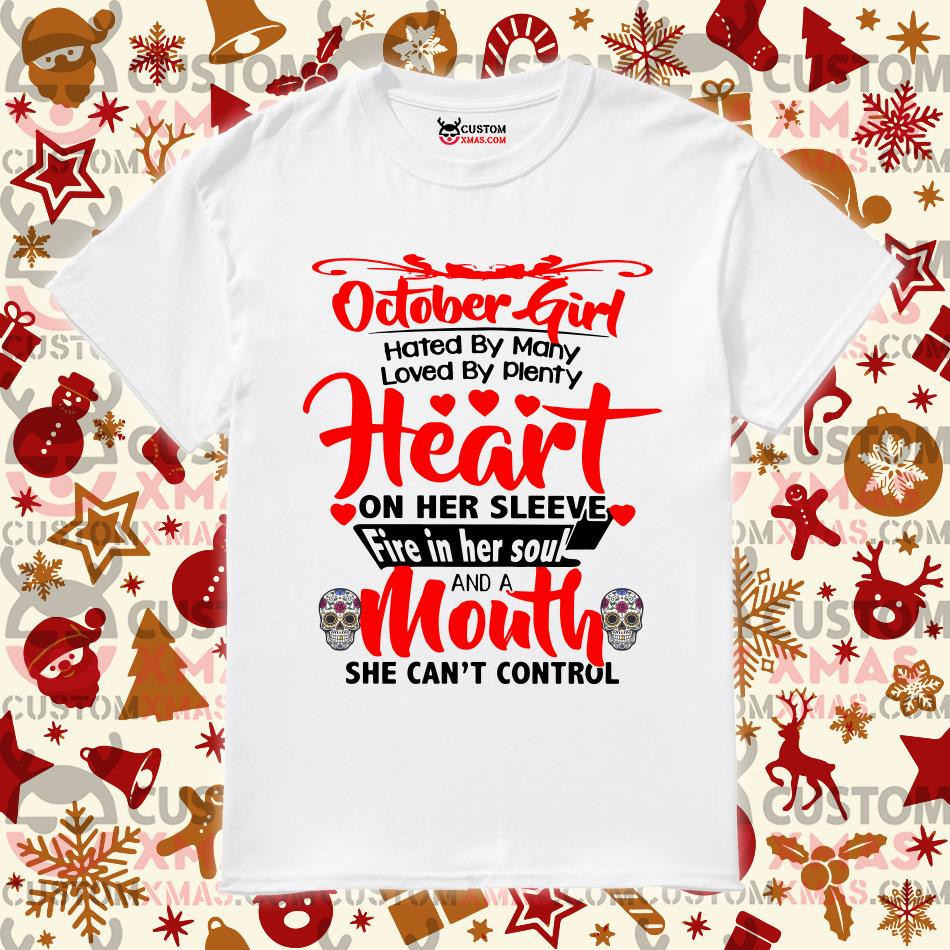 October girl hated by many loved by plenty heart on her sleeve fire in her soul shirt