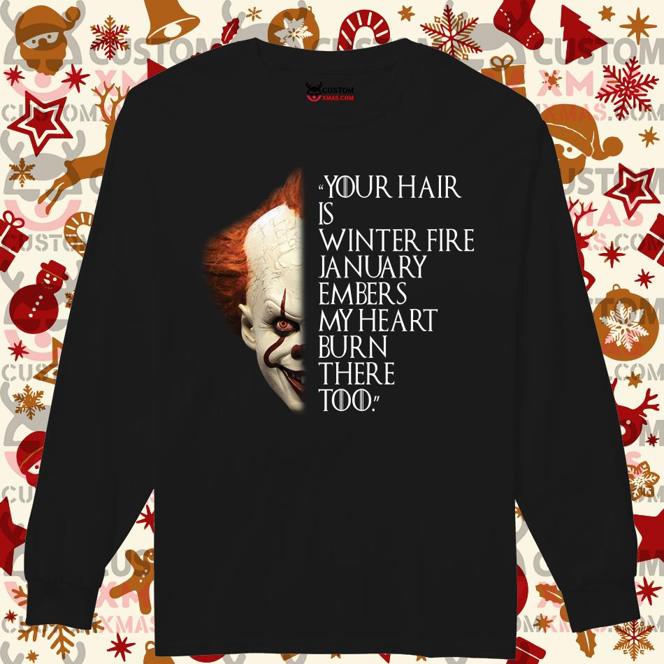 Pennywise Your hair is winter fire January embers my heart burn there too Longsleeved