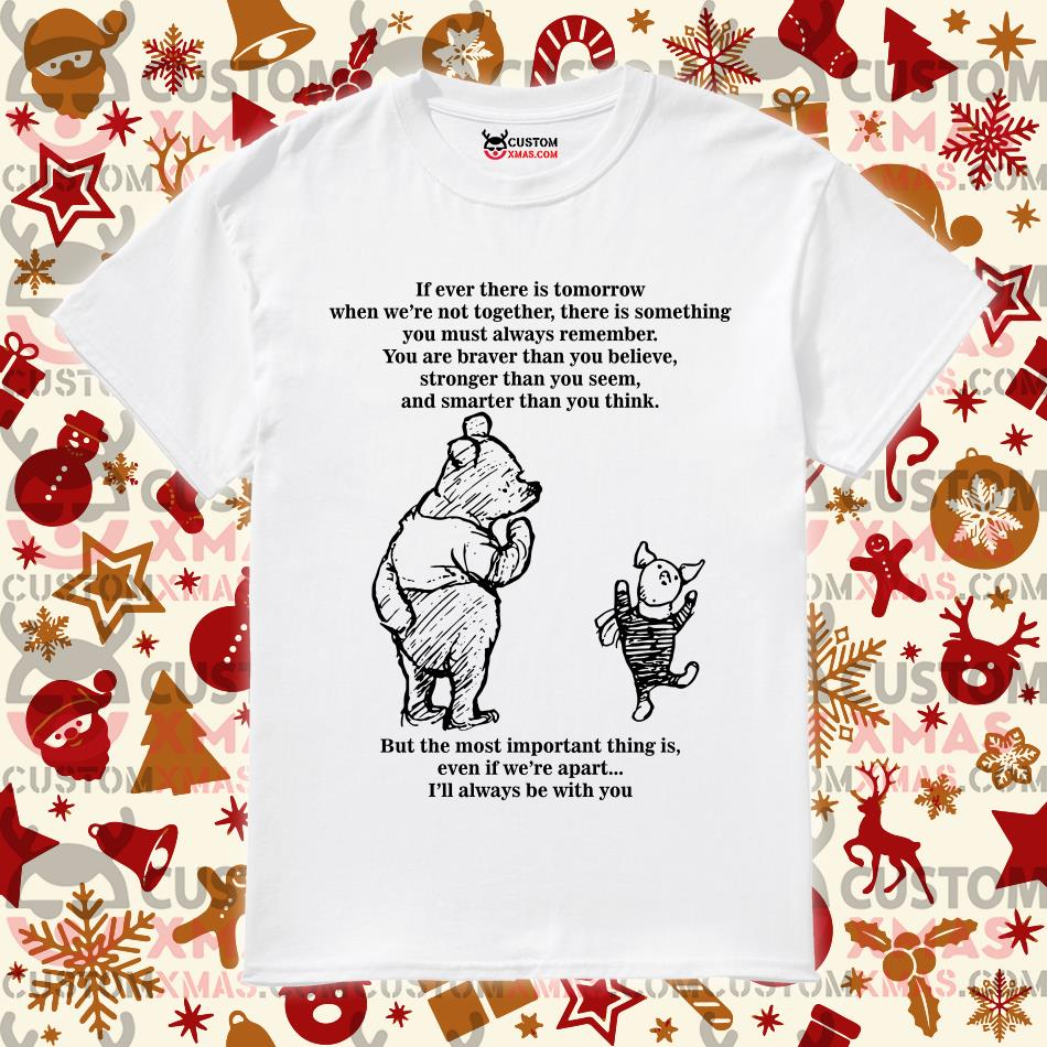 Pooh if ever there is tomorrow when we're not together shirt