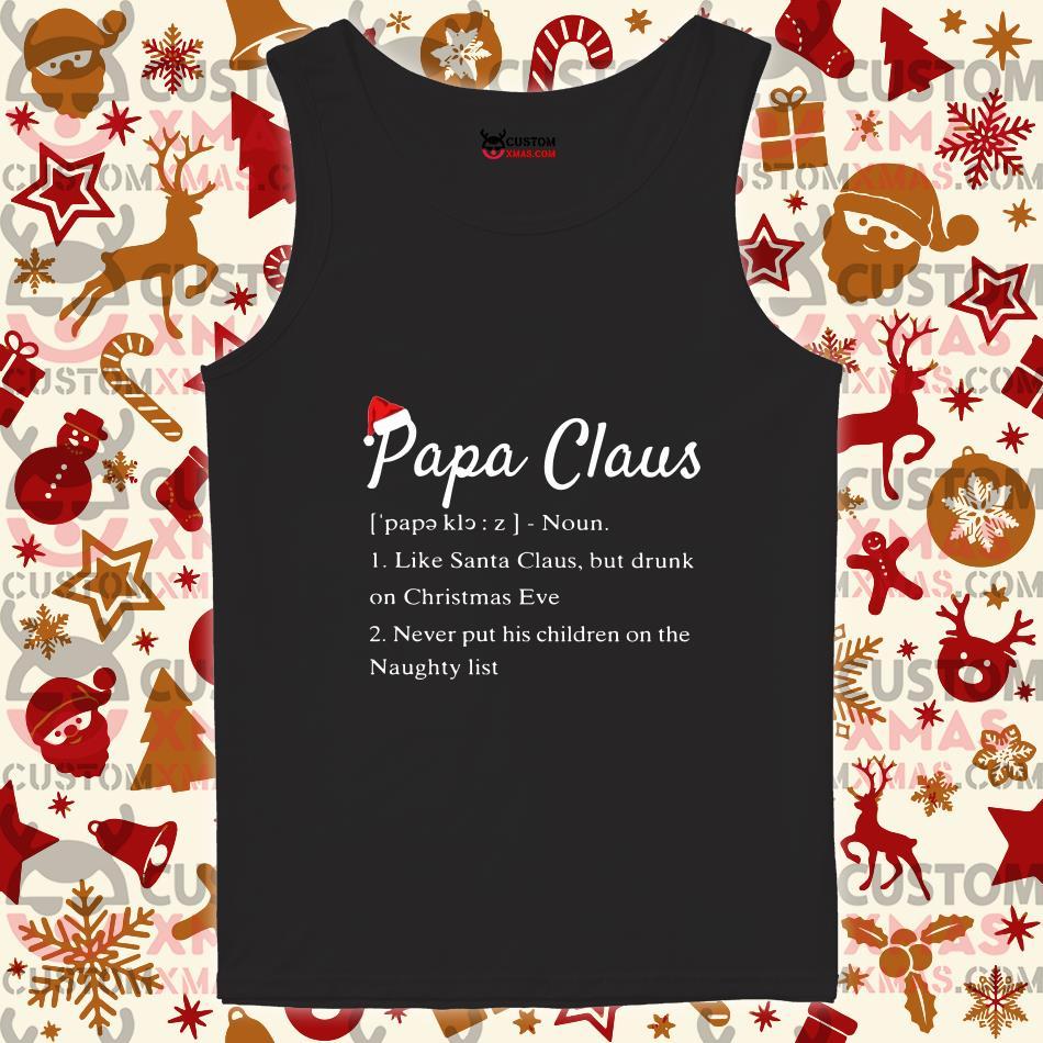 FAST shipping Papa Clause define noun like Santa Claus but drunk on Christmas Eve shirt • CustomXmas