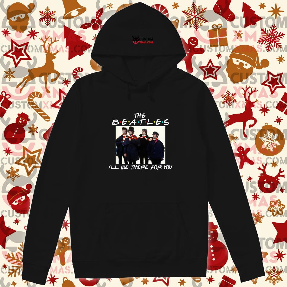 The Beatles I'll be there for you Friends hoodie