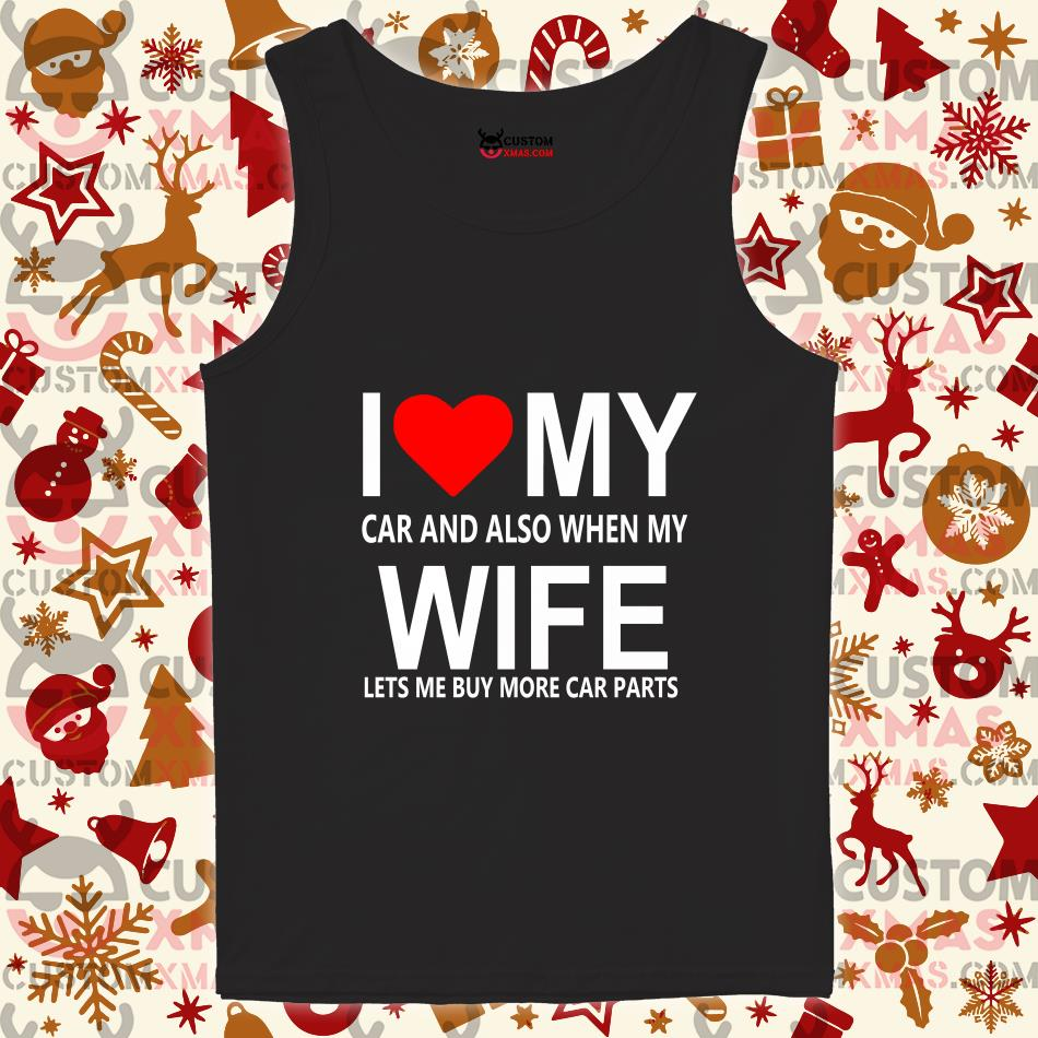 I love my car and also when my wife lets me buy more car parts tank top
