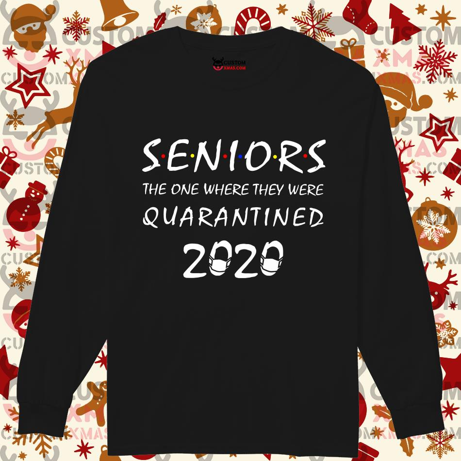 Seniors The one where they were Quarantined 2020 longsleeved