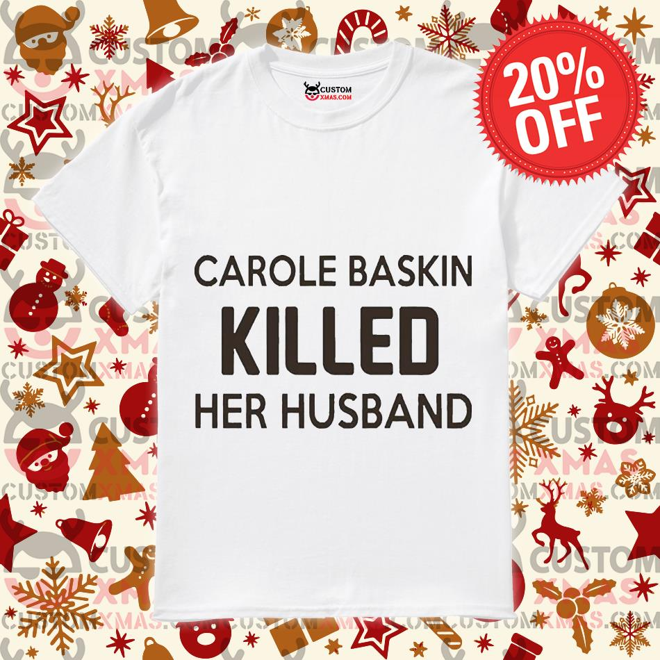 FAST shipping Carole Baskin killed her husband shirt