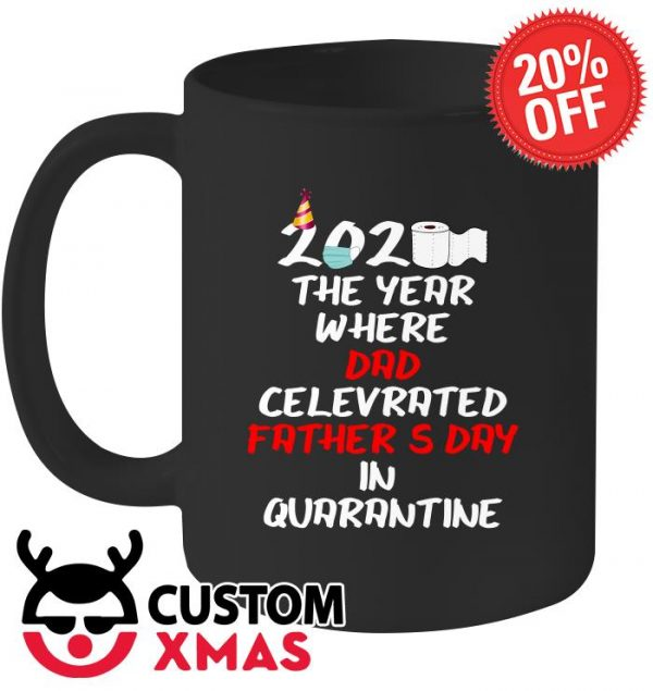 2020 The Year Where Dad Celebrated Father's Day In Quarantine mug