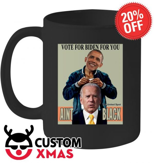 Brack Obama Vote for Biden for you the United Spot Aint Black mug