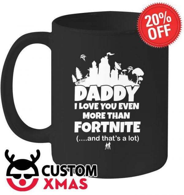 Daddy I love you even more than Fortnite and that's a lot mug
