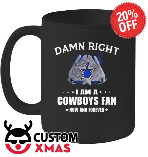 Damn right I am a Cowboys fan now and forever mug